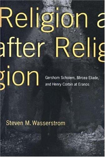 Religion after Religion: Gerschom Scholem, Mircea Eliade and Henry ...