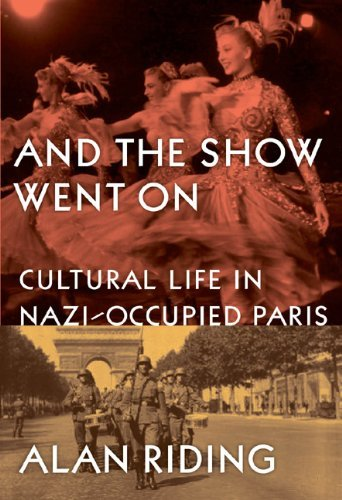 And The Show Went On: Cultural Life in Nazi-occupied Paris: Written by Alan Riding, 2011 Edition, (First Edition) Publisher: Gerald Duckworth & Co Ltd [Hardcover]
