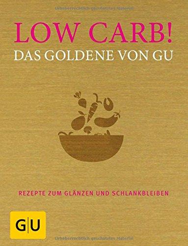 Low Carb! Das Goldene von GU: Rezepte zum Glänzen und Schlankbleiben (GU Grundkochbücher)