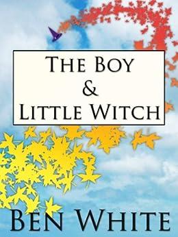 The Boy & Little Witch (English Edition) von [White, Ben]
