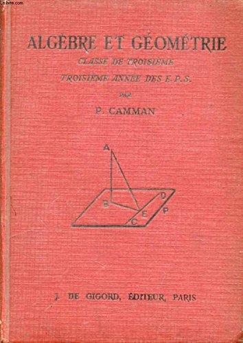 ALGEBRE ET GEOMETRIE, CLASSE DE 3e, 3e ANNEE DES E.P.S. par CAMMAN P.