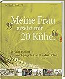 Meine Frau ersetzt mir 20 Kühe: Agraritäten Sprüche & Zitate aus Agrarpolitik und Landwirtschaft.