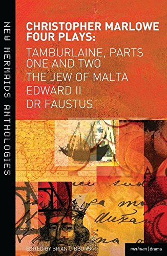 Christopher Marlowe: Four Plays: Tamburlaine, Parts One and Two,The Jew of Malta, Edward II and Dr Faustus (New Mermaids)