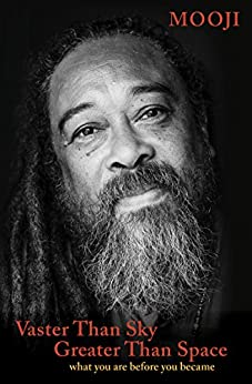Vaster Than Sky, Greater Than Space: What You Are Before You Became eBook: Mooji