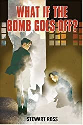 What If the Bomb Goes Off? (Flashbacks) by Stewart Ross (2008-02-28)
