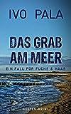 Ein Fall für Fuchs & Haas: Das Grab am Meer - Krimi