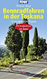 Rennradfahren in der Toskana: 18 ausgewählte Touren - Mit Straßenkarte und GPS-Daten - Thomas Mayr