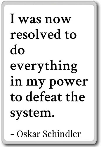 i-was-now-resolved-to-do-everything-in-my-p-oskar-schindler-quotes-fridge-magnet-white