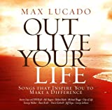 Songtexte von Max Lucado - Out Live Your Life: Songs That Inspire You to Make a Difference