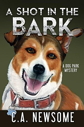 A Shot in the Bark: A Dog Park Mystery (Lia Anderson Dog Park Mysteries) by C. A. Newsome (2015-08-01)