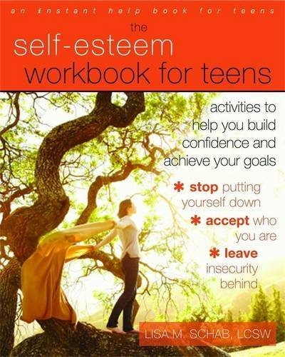 The Self-Esteem Workbook for Teens: Activities to Help You Build Confidence and Achieve Your Goals by Lisa M. Schab LCSW (2013-06-01)