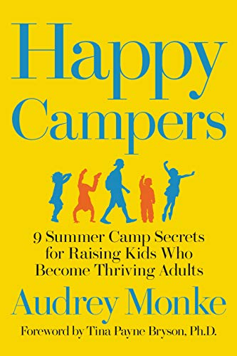 Happy Campers: 9 Summer Camp Secrets for Raising Kids Who Become Thriving Adults (English Edition)