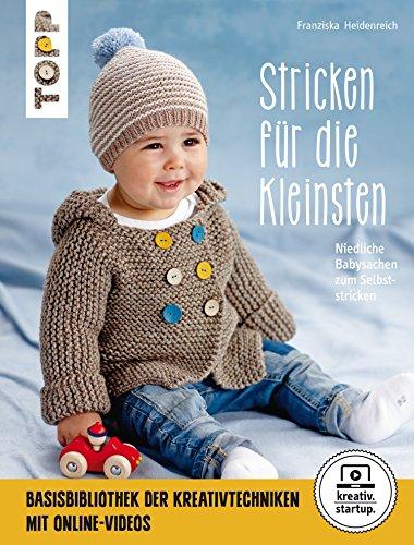 Stricken für die Kleinsten: Niedliche Babysachen zum Selbststricken. Mit Online-Videos (kreativ.kompakt.) -