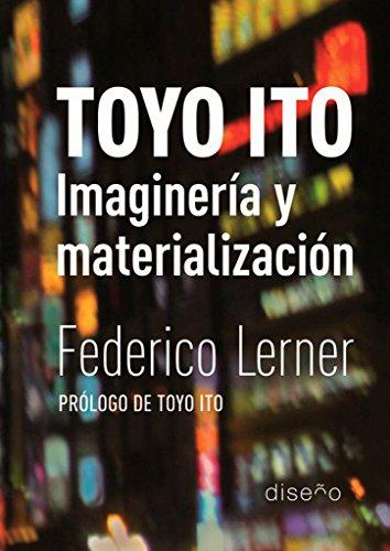 Toyo Ito. Imagineria y materializacion