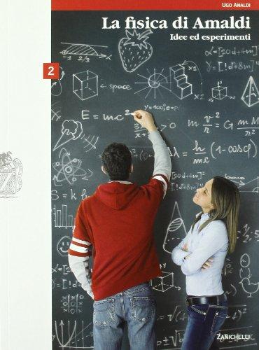La fisica di Amaldi. Idee ed esperimenti. Con espansione online. Per il Liceo scientifico: 2