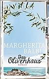 Das Olivenhaus: Roman - Margherita Balbi