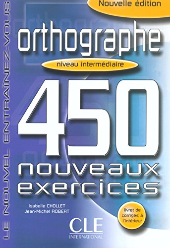 Orthographe 450 exercices - Niveau intermdiaire - Cahier d'exercices
