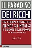 Il paradiso dei ricchi: Così l'Europa dell'austerità difende gli interessi di milionari e multinazionali. Storie, documenti, testimonianze inedite (Italian Edition)