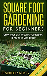 Square Foot Gardening: Grow your own Organic Fruits & Vegetables in Less Space (Gardening for Beginners, Urban Gardening, Organic Square Foot Gardening) (English Edition)