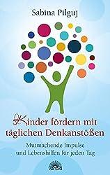 Kinder fördern mit täglichen Denkanstößen - Mutmachende Impulse und Lebenshilfen für jeden Tag des Jahres mit Affirmationen