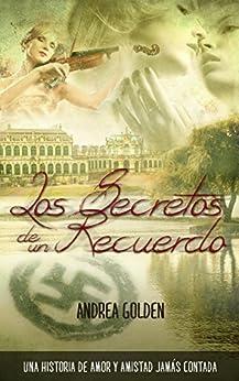 Los Secretos de un Recuerdo: ¡En OFERTA! (HISTÓRICO, ROMÁNTICO, SUSPENSE) de [Golden, Andrea]