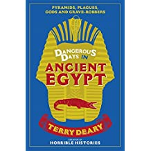 Dangerous Days in Ancient Egypt: Pyramids, Plagues, Gods and Grave-Robbers (Dangerous Days 4)