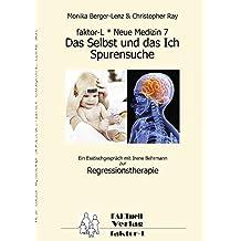 faktor-L * Neue Medizin 7 * Das Selbst und das Ich - Spurensuche *: Ein Esstischgespräch mit Irene Behrmann zur Regressionstherapie