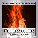Feuerzauber - Traumwelten Vol. 3: Musik für Hypnose und Meditation