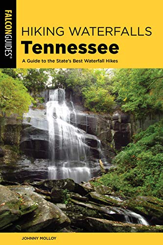 Hiking Waterfalls Tennessee: A Guide to the State's Best Waterfall Hikes (Falcon Guides Hiking Waterfalls)