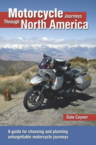Motorcycle Journeys Through North America: A guide for choosing and planning unforgettable motorcycle journeys by Coyner, Dale (2012) Paperback