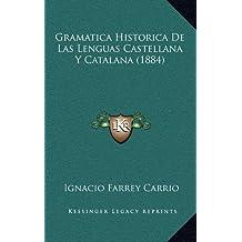 Gramatica Historica de Las Lenguas Castellana y Catalana (1884)