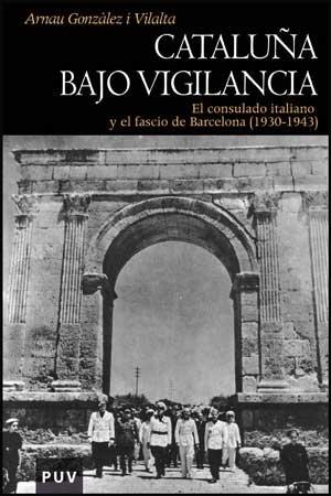Cataluña bajo vigilancia: El consulado italiano y el fascio de Barcelona (1930-1943) (Història)