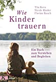 Wie Kinder trauern: Ein Buch zum Verstehen und Begleiten (German Edition)