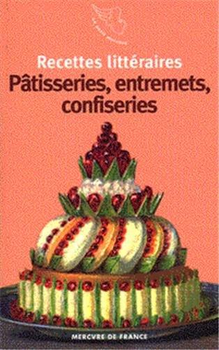 Recettes littéraires, V:Pâtisseries, entremets, confiseries