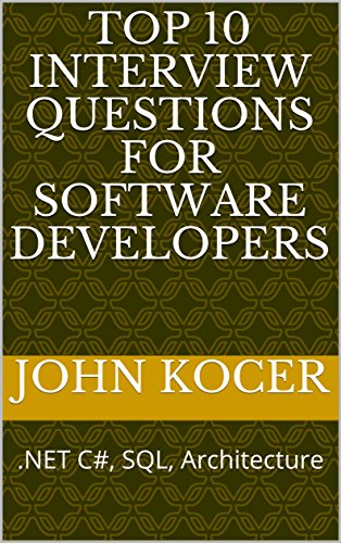Top 10 Interview Questions for Software Developers: .NET C#, SQL, Architecture