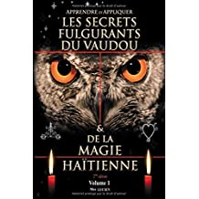 APPRENDRE ET APPLIQUER LES SECRETS FULGURANTS DU VAUDOU & DE LA MAGIE HAÏTIENNE: Apprendre et appliquer les secrets du vaudou (Volume, Band 1)