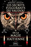 APPRENDRE ET APPLIQUER LES SECRETS FULGURANTS DU VAUDOU & DE LA MAGIE HAÏTIENNE: Apprendre et appliquer les secrets du vaudou