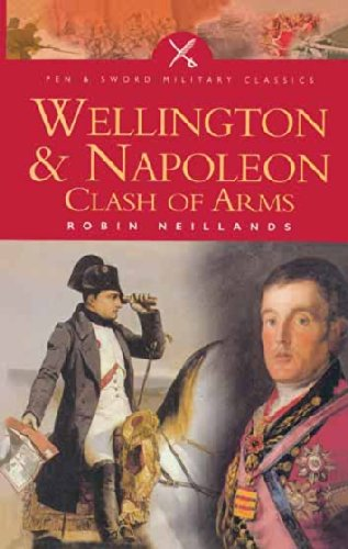 Wellington & Napoleon: Clash of Arms (Pen and Sword Military Classics)