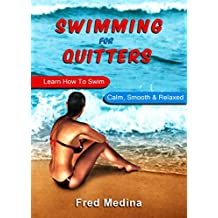 Swimming For Quitters: Learn How To Swim Calm, Smooth & Relaxed (English Edition)