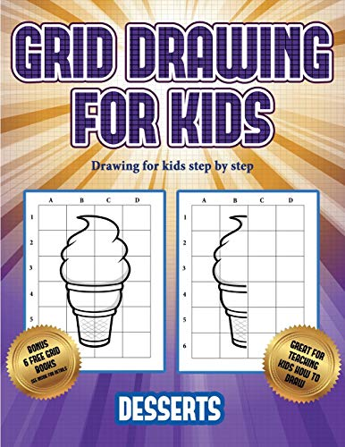 Drawing for kids step by step (Grid drawing for kids - Desserts): This book teaches kids how to draw using grids