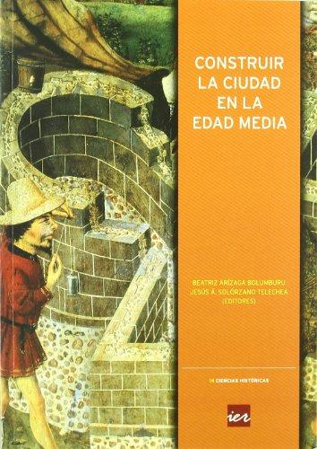 Descargar Libro Construir la ciudad en la Edad Media (Colección Ciencias históricas) de Beatriz Arízaga Bolumburu