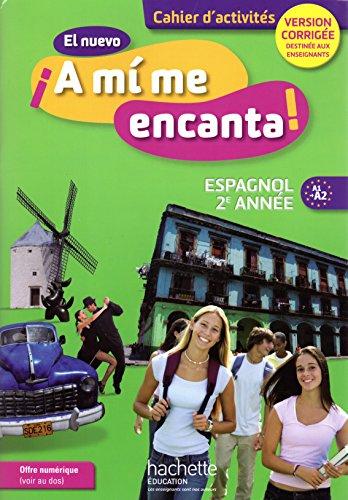 El nuevo A mi me encanta 2e année - Espagnol - Cahier d'activités - Edition 2013 - VERSION CORRIGÉE DESTINÉE AUX ENSEIGNANTS