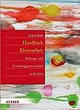 Handbuch Elternarbeit: Bildungs- und Erziehungspartnerschaft in der Kita