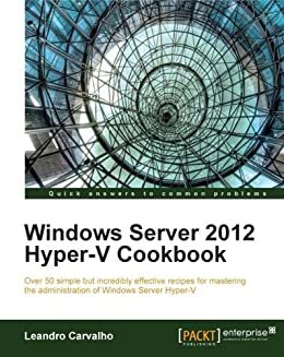 Windows Server 2012 Hyper-V Cookbook par [Carvalho, Leandro]