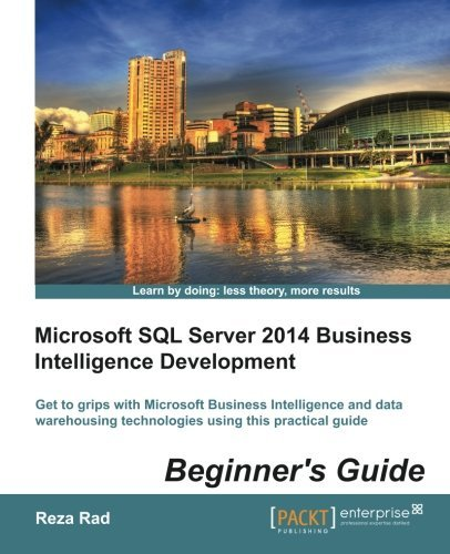 Microsoft SQL Server 2014 Business Intelligence Development Beginners Guide by Reza Rad (2014-05-13) par Reza Rad