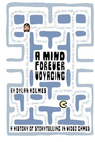 A Mind Forever Voyaging: A History of Storytelling in Video Games por Dylan Holmes