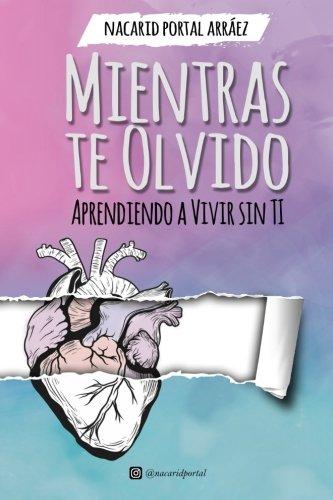 Mientras Te Olvido (Black&White): Aprendiendo a Vivir Sin Ti por Nacarid Portal Arráez