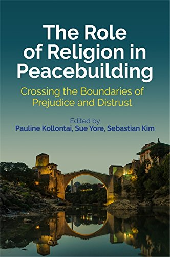 The Role of Religion in Peacebuilding: Crossing the Boundaries of Prejudice and Distrust (English Edition) (Sebastians Pfeile)
