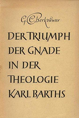 Der Triumph der Gnade in der Theologie Karl Barths [von Gerrit Cornelis Berkouwer] aus dem Holländischen übersetzt von Theo Preis, Waldgirmes,