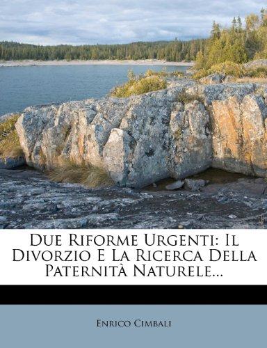 Due Riforme Urgenti: Il Divorzio E La Ricerca Della Paternita Naturele.